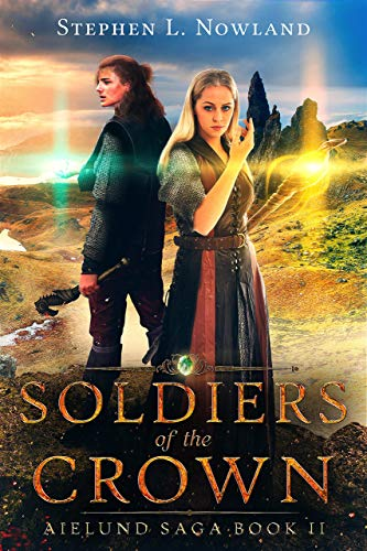 Soldiers of the Crown: Aielund Saga book 2 by [Nowland, Stephen]