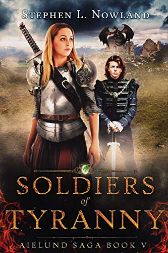 Soldiers of Tyranny: Aielund Saga book 5 by [Nowland, Stephen]